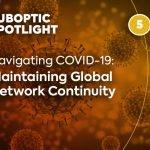 SubOptic Spotlight – Navigating COVID-19: Maintaining Global Network Continuity